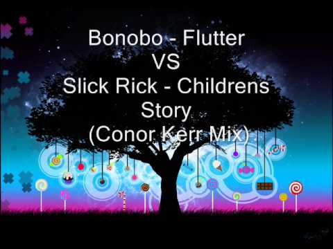 Bonobo Flutter VS Slick Rick Childrens Story Conor Kerr Mix