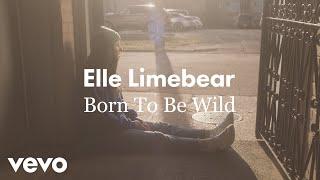 Смотреть клип Elle Limebear - Born To Be Wild