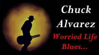 Chuck Alvarez - Worried Life Blues (Kostas A~171)