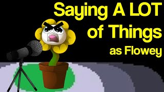 Saying A LOT of Things as Flowey