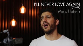 LADY GAGA - I'LL NEVER LOVE AGAIN | MARC HATEM COVER (A STAR IS BORN) Video