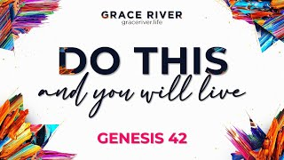 GENESIS 42   Do This And You Will Live  [The FOR GOOD Series]