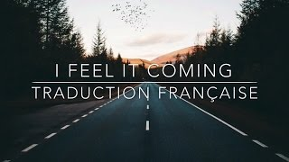 I Feel It Coming The Weeknd - Traduction Française (Version Rapide)
