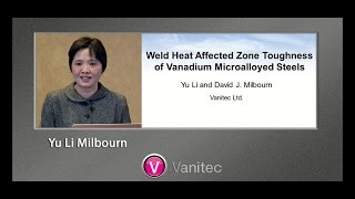 """Weld Heat Affected Zone Toughness of Vanadium Microalloyed Steels"" – Yu Li, Vanitec Ltd"