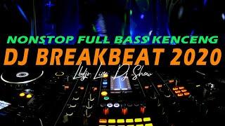 Dj Breakbeat Nonstop kenceng full bass 2020