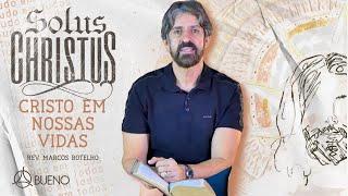 Cristo em nossas vidas | Rev. Marcos Botelho