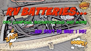 RV Batteries... dry camping, boondocking and don't do what I did!