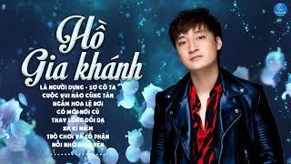 Hồ Gia Khánh - Những Ca Khúc Hay Nhất 2019 Hồ Gia Khánh - Album Là Người Dưng