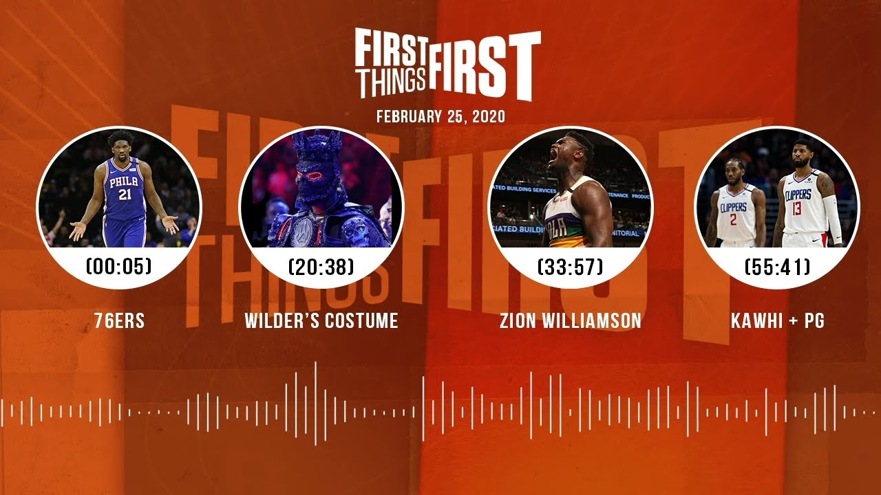 76ers, Wilder's costume, Zion Williamson, Kawhi + PG (2.25.20) | FIRST THINGS FIRST Audio Podcast