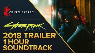 1 hour long New 2018 Cyberpunk 2077 Trailer Soundtrack [E3 2018 Gamp Reveal]