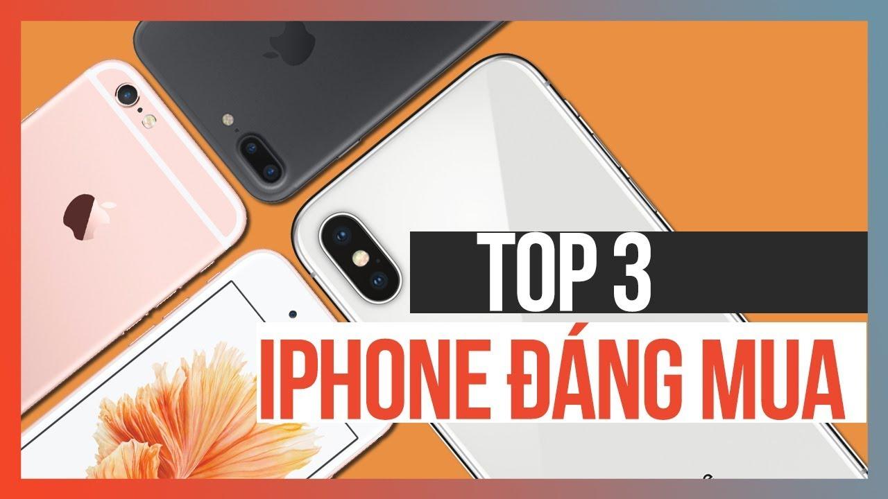 3 mẫu iPhone ngon nhất nên mua cuối năm 2018
