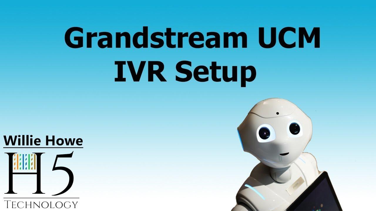 Grandstream UCM IVR (interactive voice response) Setup