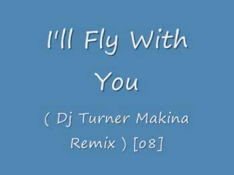I'll Fly With You ( Dj Turner Makina Remix ) [o8].wmv