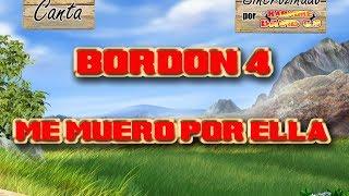Bordon 4 - Me muero por ella Karaoke