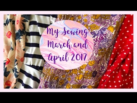 My Sewing: March and April 2017