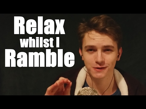 (ASMR) Lemme try to relax you by rambling (obviously)