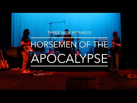 Horsemen of the Apocalypse by the Three Wise Monkeys.