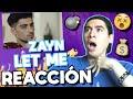 ZAYN - LET ME | REACCIÓN