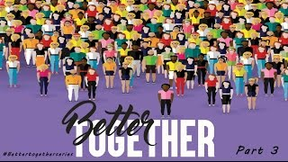 Better Together Sermon Series Part 3 -