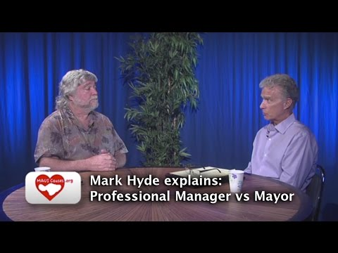Maui Causes 30: Mark Hyde explains why Maui needs a Town Manager not a Mayor.