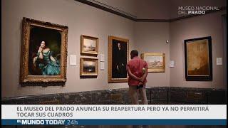 El Museo del Prado anuncia su reapertura pero ya no permitirá tocar sus cuadros | El Mundo Today 24H