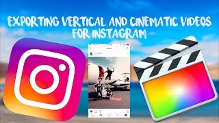 Export Vertical and Cinematic Videos for Instagram | Final Cut Pro X