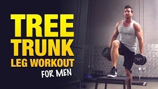 Leg Workouts For Men: The Big Tree Trunk Leg Workout