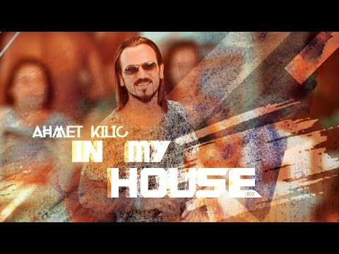 AHMET KILIC - IN MY HOUSE