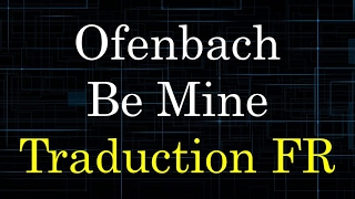 Ofenbach - Be Mine [Traduction FR]