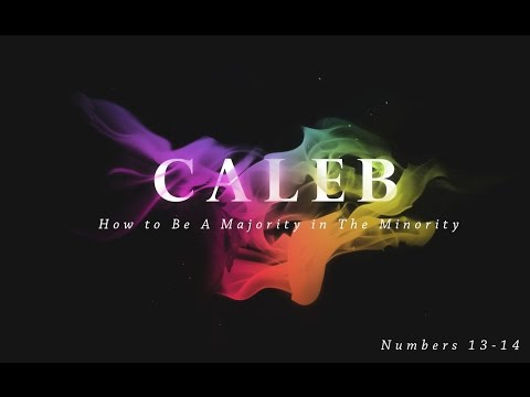 Caleb - How to Be A Majority in The Minority - Numbers 13-14