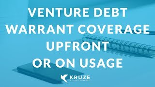 Venture Debt: Warrant Coverage Upfront or On Usage