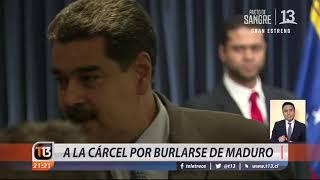 A la cárcel por burlarse de Nicolás Maduro
