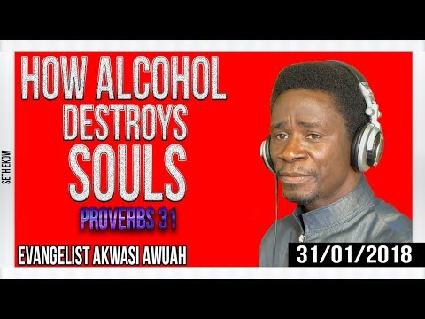 How Alcohol Addiction  🍻🍺 Destroys Souls By Evangelist Akwasi Awuah