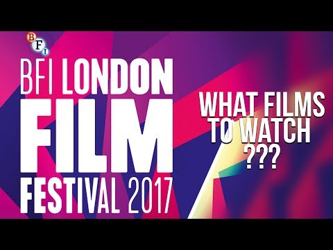 BFI London Film Festival 2017: What To Watch! Award winners, cult films, and new filmmakers