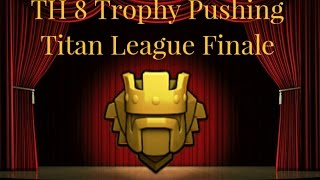 Clash of Clans † Town Hall 8 Trophy Pushing † Titan League Finale