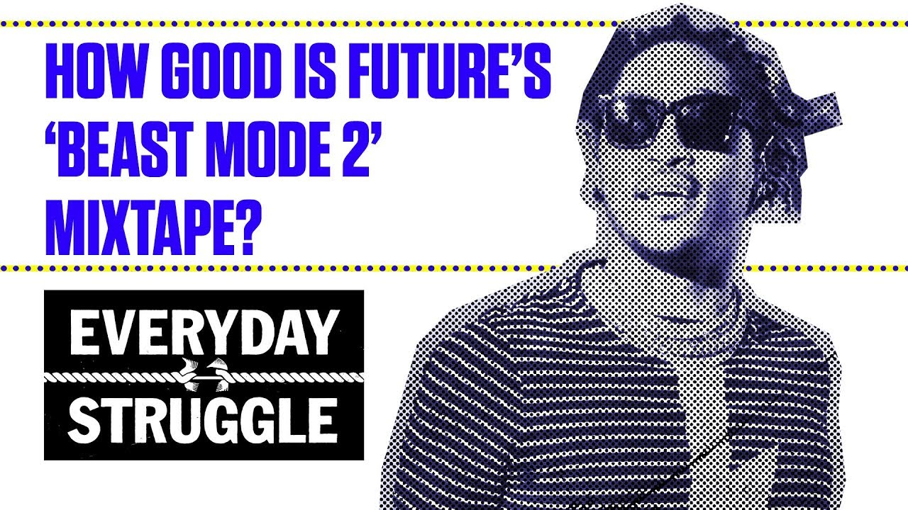 How Good is Future's 'Beast Mode 2' Mixtape? | Everyday Struggle