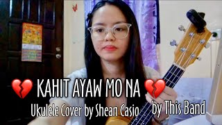 Kahit Ayaw Mo Na - This Band | Ukulele Cover with Chords by Shean Casio