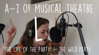 || A-Z of Musical Theatre || The Life of the Party || The Wild Party ||