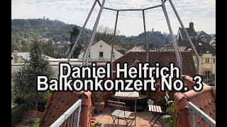 Daniel Helfrich (zuhause die Dritte) - Balkonkonzert No. 3