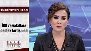 Türkiye'nin Nabzı - 28 Ağustos 2019 (İBB ve vakıflara destek tartışması)