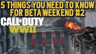 5 Things You Need to Know Going Into WWII Multiplayer Beta Weekend #2!