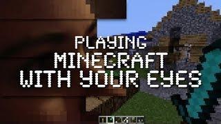 Как играть в Minecraft с помощью глаз