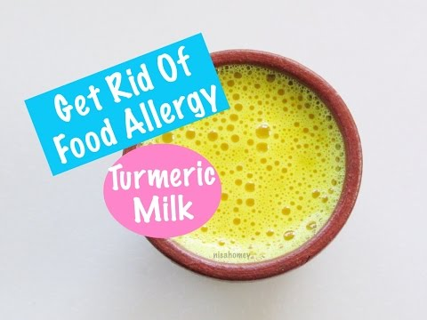 Food Allergy How To Get Rid Of Food Allergies With Turmeric Milk Golden Milk