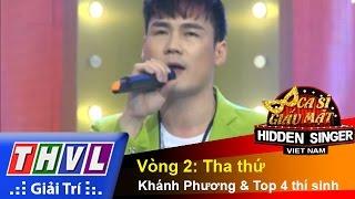 THVL | Ca sĩ giấu mặt 2015 - Tập 4 | Vòng 2: Tha thứ - Khánh Phương và Top 4 thí sinh