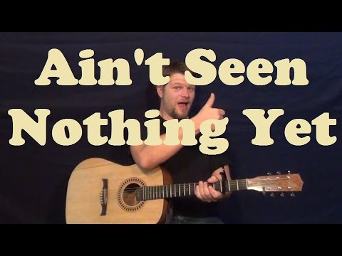 U Aint Seen Nothing Yet Ain't Seen Nothing Yet...