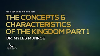 The Concepts & Characteristics of The Kingdom Pt. 1 | Dr. Myles Munroe