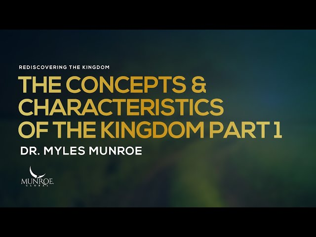 The Concepts and Characteristics of The Kingdom Part 1 | Dr. Myles Munroe