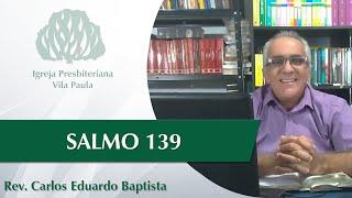 Culto | Edificação | Sl 139 | Pr Carlos Eduardo Baptista | IPVP