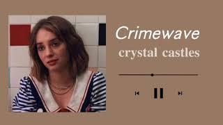 crimewave - crystal castles (slowed)