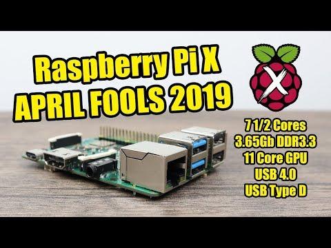 APRIL FOOLS 2019 Raspberry Pi X First Look! 7 1/2 Core CPU Upto18K Resolution